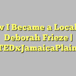 How I Became a Localist | Deborah Frieze | TEDxJamaicaPlain